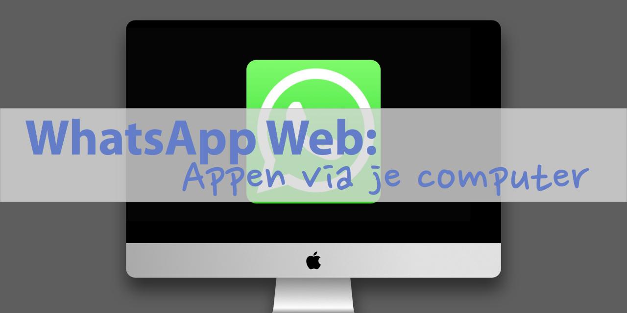 WhatsApp Web: appen via je computer
